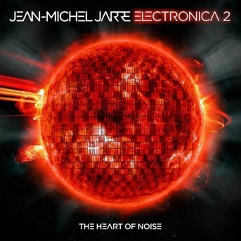 Jean-Michel Jarre - Electronica 2_ The Heart Of Noise (2016).jpg