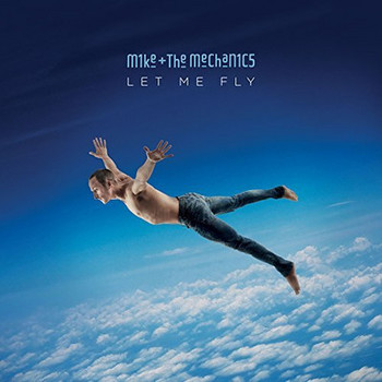 Mike + The Mechanics - Let Me Fly - 2017.jpg