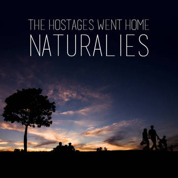 The Hostages Went Home - 2014  Naturalies.jpg