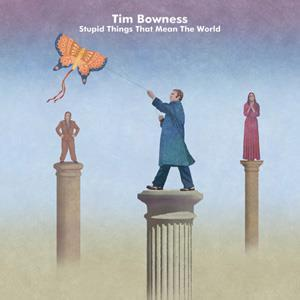 Tim Bowness - 2015 - Stupid Things That Mean The World.jpg