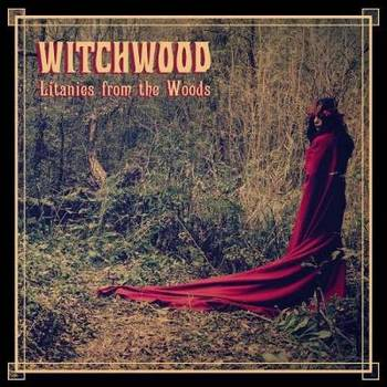 Witchwood - Litanies from the Woods - 2015.jpg