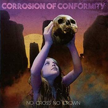 Corrosion Of Conformity - No Cross No Crown - 2018.JPG