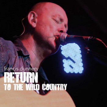 Francis Dunnery - Return to the Wild Country - 2016.jpg