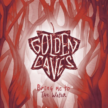 Golden Caves - Bring Me To The Water - 2016.jpg